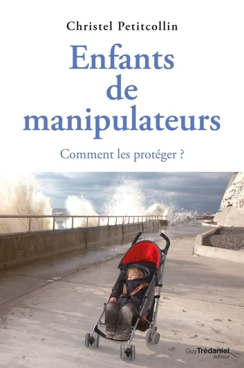 Enfants de manipulateurs : Comment les protéger ? ebook by Christel Petitcollin