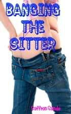 Banging The Sitter ebook by Saffron Sands