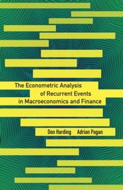 The Econometric Analysis of Recurrent Events in Macroeconomics and Finance ebook by Harding, Don