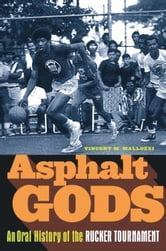Asphalt Gods - An Oral History of the Rucker Tournament ebook by Vincent M. Mallozzi