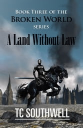 The Broken World Book Three: A Land Without Law ebook by T C Southwell