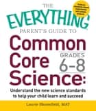 The Everything Parent's Guide to Common Core Science Grades 6-8 ebook by Laurie Bloomfield