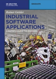 Industrial Software Applications - A Master's Course for Engineers ebook by Rainer Geisler
