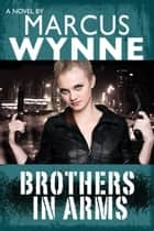 Brothers In Arms ebook by Marcus Wynne