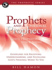 Prophets and Personal Prophecy: God's Prophetic Voice Today ebook by Bill Hamon,Oral Roberts