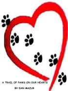 A Trail of Paw Prints on our Hearts ebook by Dan Mazur