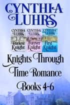 Knights Through Time Romance Books 4-6 - A Lighthearted Time Travel Romance ebook by Cynthia Luhrs