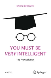 You Must Be Very Intelligent - The PhD Delusion ebook by Karin Bodewits