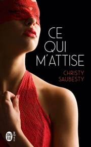 Ce qui m'attise ebook by Christy Saubesty