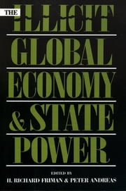 The Illicit Global Economy and State Power ebook by Richard H. Friman,Peter Andreas,Peter Andreas, John Hay Professor of International Studies,Jennifer Clapp,H Richard Friman,Eric Helleiner,Louise Shelley,William O. Walker III