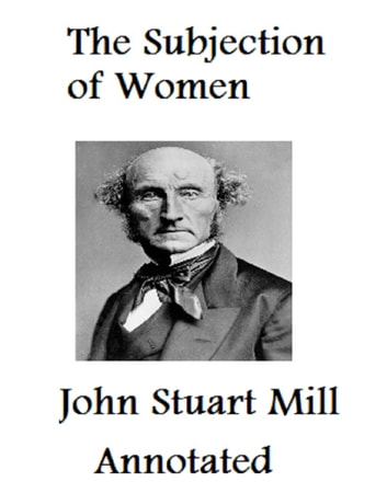 summary subjection women mill John stewarat mill's on liberty and the subjection of women born in 1806, john stewart mill was an english philosopher who highly prized the utilitarian belief system, or the doctrine of seeking the greatest amount of good for the greatest amount of people.