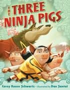 The Three Ninja Pigs ebook by Corey Rosen Schwartz, Dan Santat