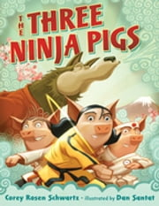 The Three Ninja Pigs ebook by Corey Rosen Schwartz,Dan Santat