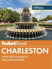 Fodor's In Focus Charleston - with Hilton Head & the Lowcountry ebook by Fodor's
