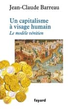 Un capitalisme à visage humain - Le modèle vénitien ebook by Jean-Claude Barreau