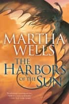 The Harbors of the Sun ebook by Martha Wells