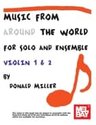 Music From Around The World - Solo & Ensemble - Violin 1 and 2 ebook by Donald Miller