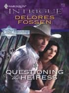 Questioning the Heiress ebook by Delores Fossen