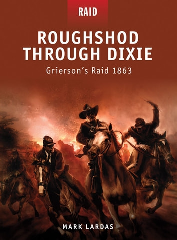 Roughshod Through Dixie - Grierson's Raid 1863 ebook by Mark Lardas