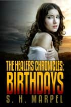 The Healers Chronicles: Birthdays - Ghost Hunters Mystery Parables ebook by S. H. Marpel