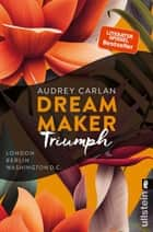 Dream Maker - Triumph - London - Berlin - Washington D.C. eBook by Audrey Carlan, Christiane Sipeer, Friederike Ails