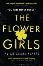 The Flower Girls 電子書籍 by Alice Clark-Platts