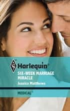 Six-Week Marriage Miracle ebook by Jessica Matthews