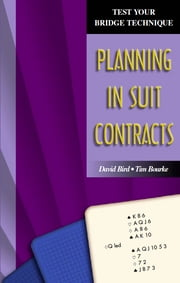 Test Your Bridge Technique Series 3: Planning in Suit Contracts ebook by David Bird