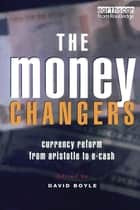 The Money Changers - Currency Reform from Aristotle to E-Cash ebook by David Boyle
