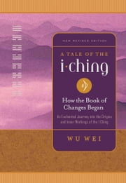 A Tale of the I Ching - How the Book of Changes Began ebook by Wu Wei