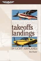 Making Perfect Takeoffs and Landings in Light Airplanes ebook by Ron Fowler