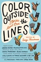 Color outside the Lines - Stories about Love ebook by Samira Ahmed, Adam Silvera, Eric Smith,...
