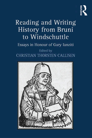 Reading and Writing History from Bruni to Windschuttle - Essays in Honour of Gary Ianziti ebook by