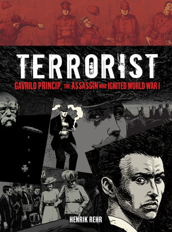 Terrorist - Gavrilo Princip, the Assassin Who Ignited World War I ebook by Henrik Rehr
