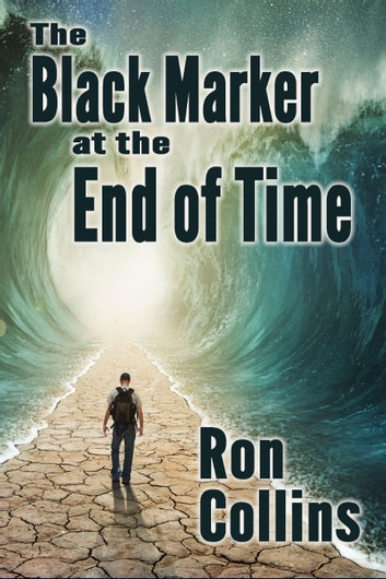 The Black Marker at the End of Time ebook by Ron Collins