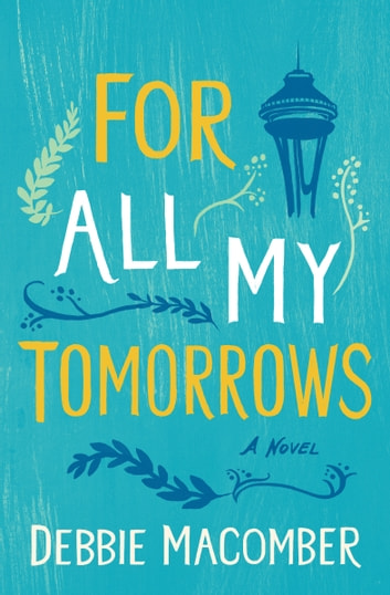 For All My Tomorrows - A Novel ebook by Debbie Macomber