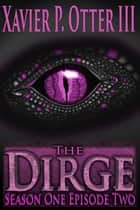 The Dirge - Season One Episode Two ekitaplar by Xavier P. Otter III