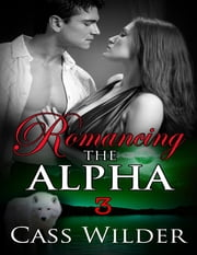 Romancing the Alpha 3 ebook by Cass Wilder