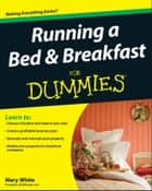 Running a Bed and Breakfast For Dummies ebook by Mary White