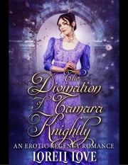 The Divination of Tamara Knightly an Erotic Regency Romance ebook by Loreli Love