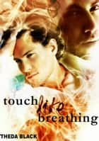Touch Like Breathing ebook by Theda Black