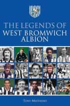 The Legends of West Bromwich Albion ebook by Tony Matthews