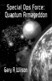Special Ops Force: Quantum Armageddon - Defense Force Series, #4 ebook by Gary Wilson