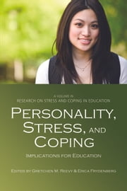 Personality, Stress, and Coping - Implications for Education ebook by Erica Frydenberg,Gretchen M. Reevy