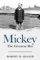 Mickey - The Giveaway Boy ebook by Robert Shafer