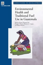 Environmental Health and Traditional Fuel Use in Guatemala ebook by Ahmed, Kulsum
