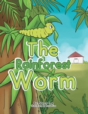 The Rainforest Worm ebook by Nancy Lee