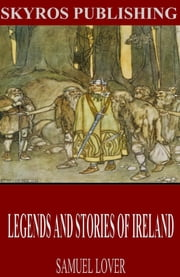 Legends and Stories of Ireland ebook by Samuel Lover