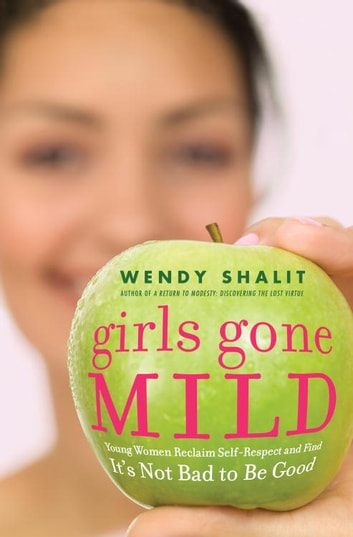 Girls gone mild ebook by wendy shalit 9781588365859 rakuten kobo girls gone mild young women reclaim self respect and find its not bad to fandeluxe Image collections