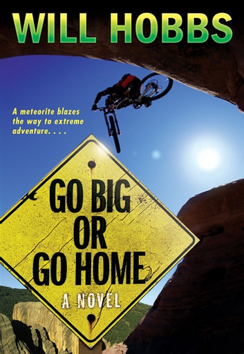 Go Big or Go Home ebook by Will Hobbs